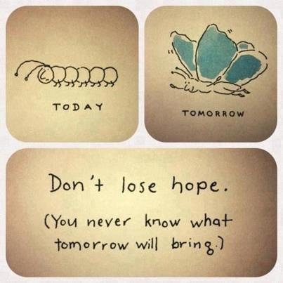 Ne perdez pas espoir, vous ne savez jamais ce que l'avenir vous réserve